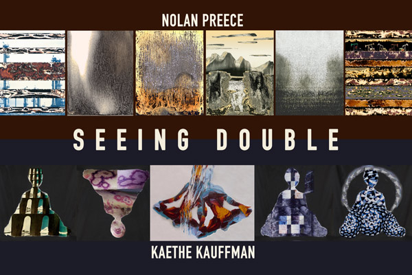 Seeing Double: Nolan Preece / Kaethe Kauffman