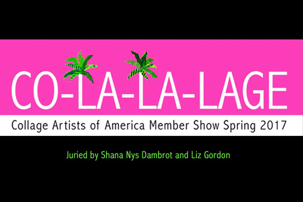 CO-LA-LA-LAGE : Collage Artists of America Member Show